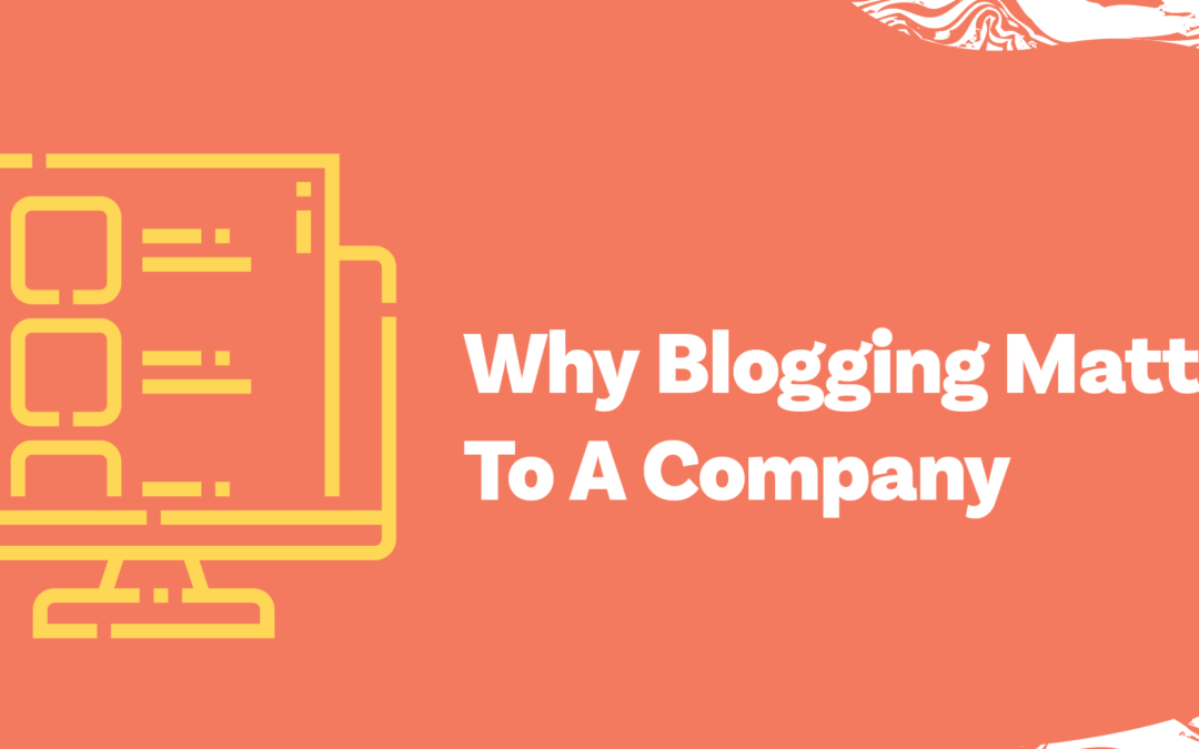 Why Blogging Matters To A Company